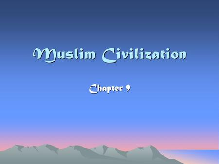 Muslim Civilization Chapter 9. The Birth of Islam What is Islam? One of the major religions of the world Where? Founded in Arabia Has spread to all parts.