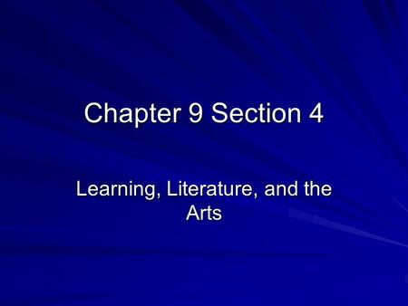 Chapter 9 Section 4 Learning, Literature, and the Arts.