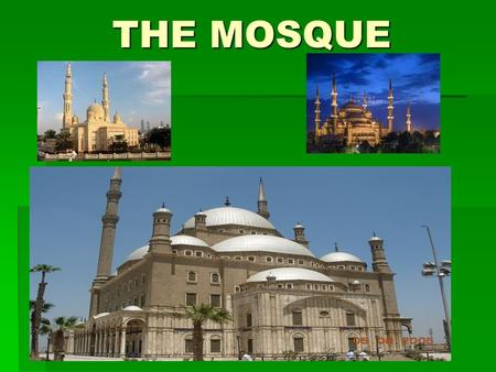 "THE MOSQUE. The Mosque: Etymology Masjid: the Arabic word which means ""place of worship"", prostration in prayer. Moscheta: Italian translation of Masjid."