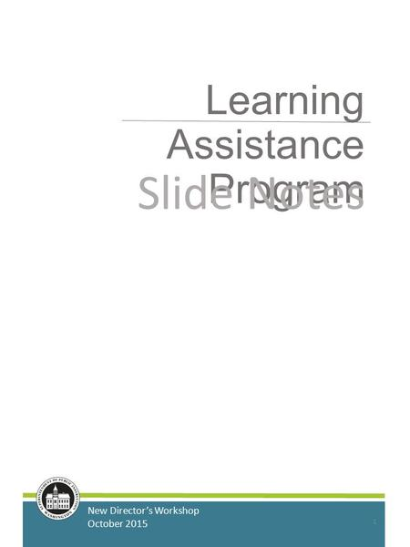 Learning Assistance Program New Director's Workshop October 2015 Slide Notes 1.