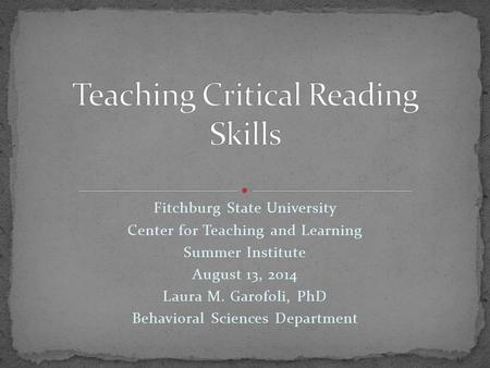 Fitchburg State University Center for Teaching and Learning Summer Institute August 13, 2014 Laura M. Garofoli, PhD Behavioral Sciences Department.