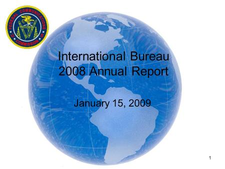 1 International Bureau 2008 Annual Report January 15, 2009.