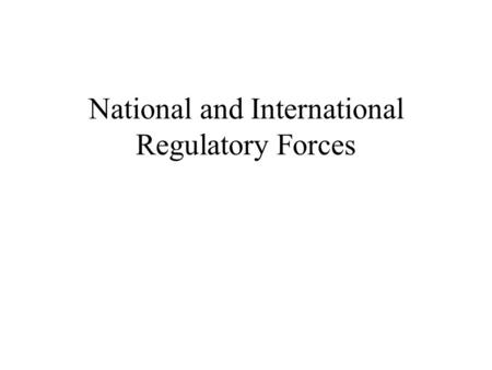 National and International Regulatory Forces. 3 International Telecommunication Union United Nations specialized agency Based in Geneva, Switzerland.