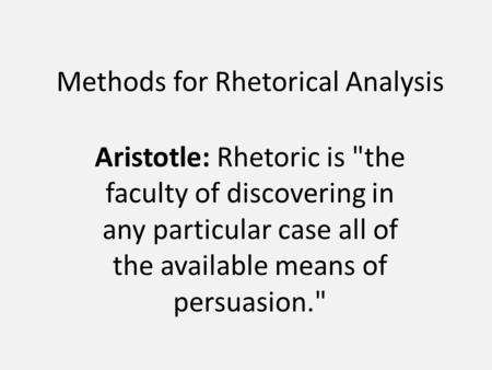 an analysis of aristotles principles of persuasion in rhetoric Aristotle set out to answer exactly that question over two thousand years ago with a treatise on rhetoric camille a langston describes the fundamentals of deliberative rhetoric and shares some.