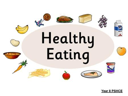 Year 8 PSHCE. Healthy or Unhealthy Foods Healthy or Unhealthy Foods? In your envelope you have 25 cards with foods or drinks written on them. In your.