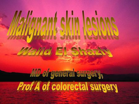 Basal Cell Carcinoma Incidence: The most common malignant skin tumor 75% Predisposing Factors: Exposure to the sun (ultraviolet rays for long time 10-15.