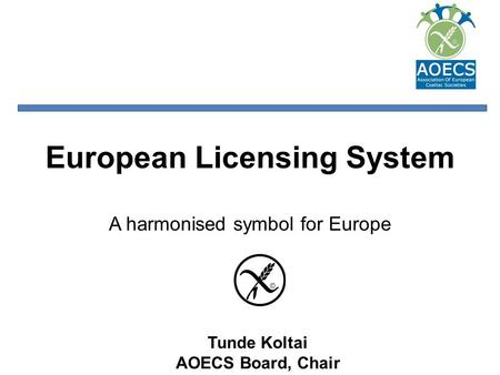 Tunde Koltai AOECS Board, Chair European Licensing System A harmonised symbol for Europe.