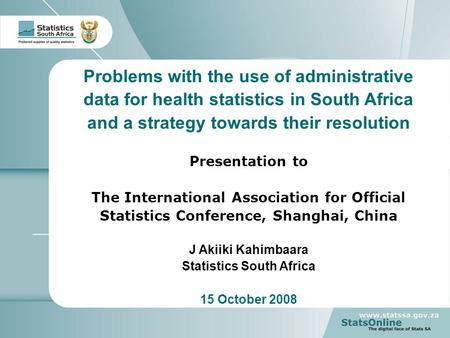 1 Your reference Problems with the use of administrative data for health statistics in South Africa and a strategy towards their resolution Presentation.