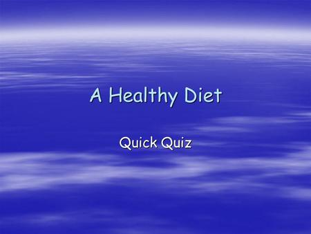 A Healthy Diet Quick Quiz.