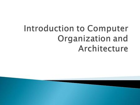  Describe the general organization and architecture of computers.  Identify computers' major components and study their functions.  Identify the various.