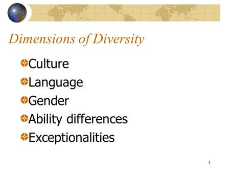 1 Dimensions of Diversity Culture Language Gender Ability differences Exceptionalities.