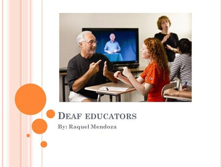 D EAF EDUCATORS By: Raquel Mendoza. W HAT IS DEAF EDUCATION ? Deaf Education is a professional field for children who are deaf or hard of hearing. Deaf.