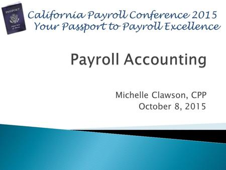 Michelle Clawson, CPP October 8, 2015.  Michelle Clawson, CPP Payroll Manager Driscoll's Strawberry Associates, Inc.