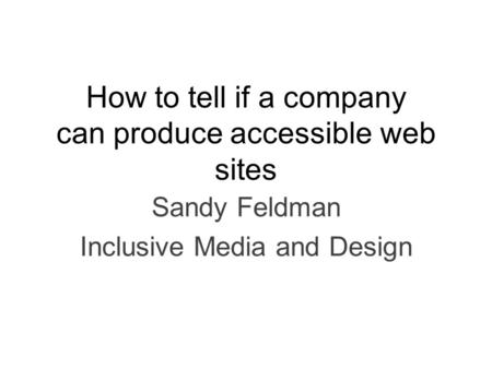 How to tell if a company can produce accessible web sites Sandy Feldman Inclusive Media and Design.