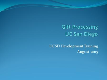 UCSD Development Training August 2015. Agenda Introductions Your unit and role Desired outcomes of the training? Tell us what you want to know!