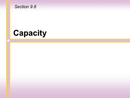 Capacity Section 9.6. Units of capacity are generally used to measure liquids. The number of gallons of gasoline needed to fill a gas tank in a car, the.