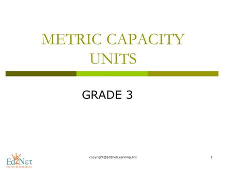 Copyright@Ed2netLearning,Inc METRIC CAPACITY UNITS GRADE 3 copyright@Ed2netLearning,Inc.