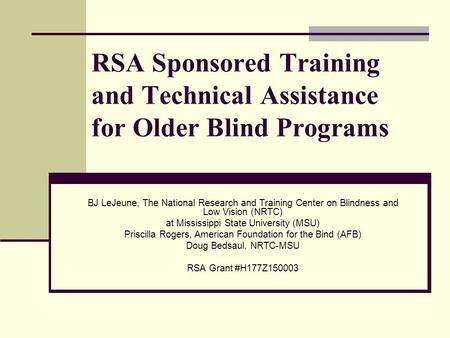 RSA Sponsored Training and Technical Assistance for Older Blind Programs BJ LeJeune, The National Research and Training Center on Blindness and Low Vision.