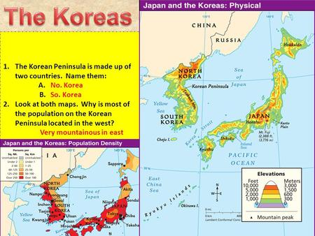1.The Korean Peninsula is made up of two countries. Name them: A. B. 2.Look at both maps. Why is most of the population on the Korean Peninsula located.