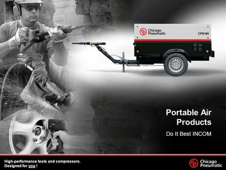 Portable Air Products Do It Best INCOM High-performance tools and compressors. Designed for you !