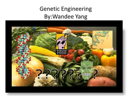 Genetic Engineering By:Wandee Yang. Genetic engineering is an extremely powerful technology whose mechanisms are not fully understood even by those who.