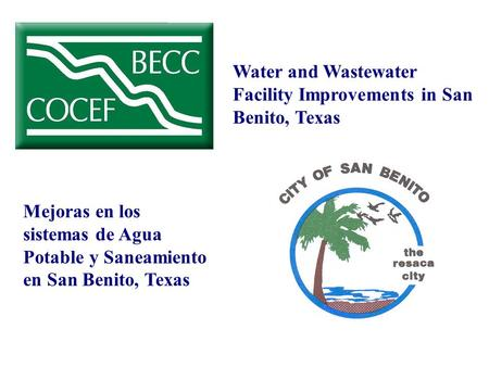 Mejoras en los sistemas de Agua Potable y Saneamiento en San Benito, Texas Water and Wastewater Facility Improvements in San Benito, Texas.