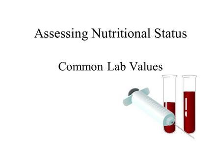 Assessing Nutritional Status Common Lab Values. Assessing Metabolism – The thyroid regulates metabolism – Thyroid studies include T3 T4 TSH.