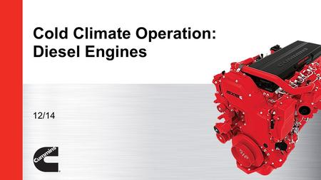 Cold Climate Operation: Diesel Engines 12/14. General Cold Climate Preparation  For cab climate control, prolonged idling may be necessary. Idle the.