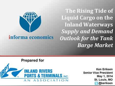 The Rising Tide of Liquid Cargo on the Inland Waterways Supply and Demand Outlook for the Tank Barge Market Ken Eriksen Senior Vice President May 1, 2014.