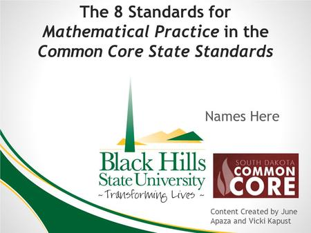 The 8 Standards for Mathematical Practice in the Common Core State Standards Names Here Content Created by June Apaza and Vicki Kapust.