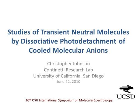 Studies of Transient Neutral Molecules by Dissociative Photodetachment of Cooled Molecular Anions Christopher Johnson Continetti Research Lab University.