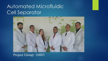 Automated Microfluidic Cell Separator Project Group: 16083.