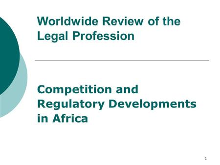 Worldwide Review of the Legal Profession Competition and Regulatory Developments in Africa 1.