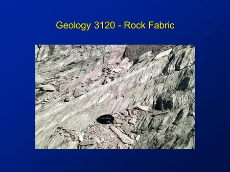 Geology 3120 - Rock Fabric. Objectives Attitudes of Fabric Attitudes of Fabric Cleavage Cleavage Lineations Lineations Foliations Foliations.