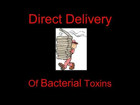 Direct Delivery Of Bacterial Toxins. Some bacteria are able to directly deliver their toxins into the cytoplasm of eukaryotic cells through a contact-dependent.