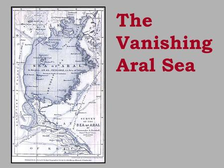 The Vanishing Aral Sea. Virgin and Idle Lands Program (1954-60) Nikita S. Khrushchev Premier of USSR 1958-64 agricultural area to be increased by 25%…
