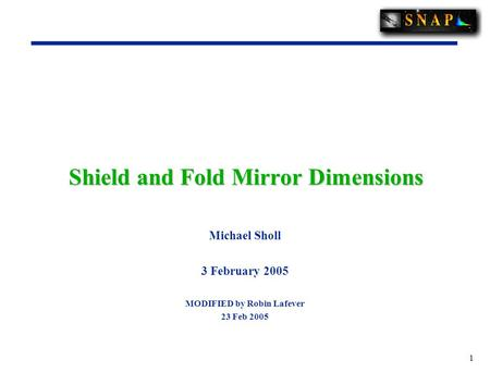1 Shield and Fold Mirror Dimensions Michael Sholl 3 February 2005 MODIFIED by Robin Lafever 23 Feb 2005.