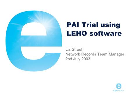 PAI Trial using LEHO software Liz Street Network Records Team Manager 2nd July 2003.
