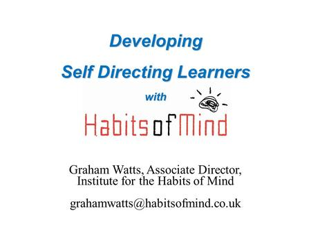 Developing Self Directing Learners with Graham Watts, Associate Director, Institute for the Habits of Mind