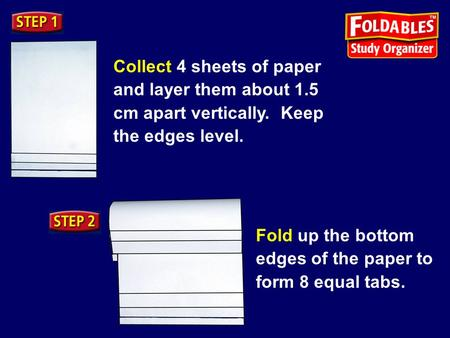 Collect 4 sheets of paper and layer them about 1.5 cm apart vertically. Keep the edges level. Fold up the bottom edges of the paper to form 8 equal tabs.