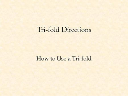 Tri-fold Directions How to Use a Tri-fold. 1- Fold paper into thirds, and name the columns A, B, C, on page 1 and D, E, F on page 2. 2 – Write French.