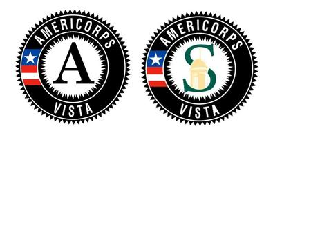 What is AmeriCorps*VISTA V.I.S.T.A. stands for Volunteers In Service To America AmeriCorps*VISTA is a national and federal volunteer service program that.