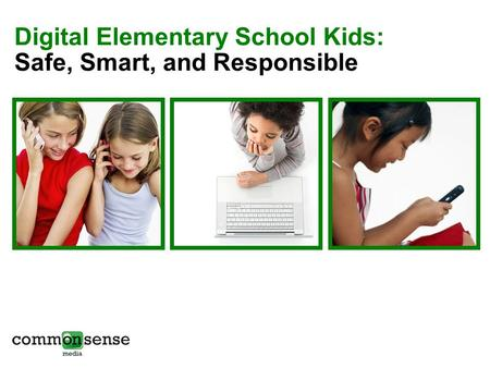 Digital Elementary School Kids: Safe, Smart, and Responsible.
