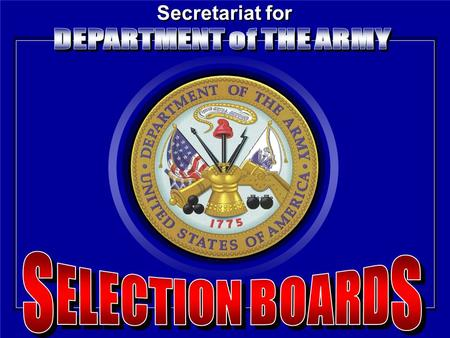Secretariat for. PURPOSE To familiarize you with the Secretariat for DA Selection Boards & the Centralized Officer Selection Process.