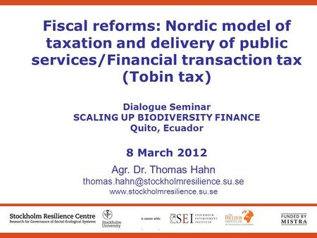 Fiscal reforms: Nordic model of taxation and delivery of public services/Financial transaction tax (Tobin tax) Dialogue Seminar SCALING UP BIODIVERSITY.