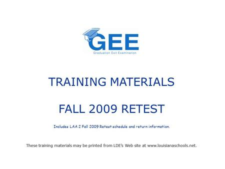 TRAINING MATERIALS FALL 2009 RETEST Includes LAA 2 Fall 2009 Retest schedule and return information. These training materials may be printed from LDE's.