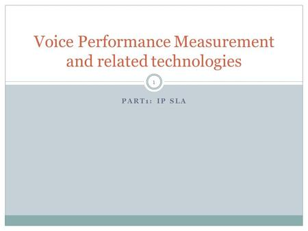 PART1: IP SLA Voice Performance Measurement and related technologies 1.