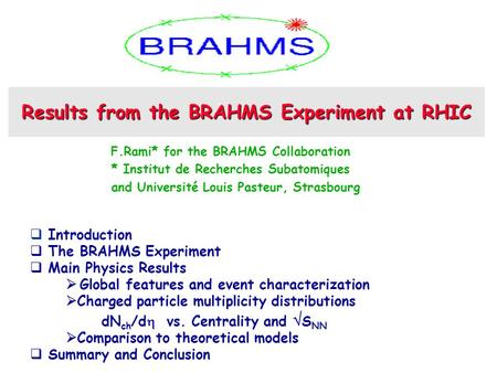 Results from the BRAHMS Experiment at RHIC F.Rami* for the BRAHMS Collaboration * Institut de Recherches Subatomiques and Université Louis Pasteur, Strasbourg.