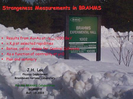 Strangeness Measurements in BRAHMS J.H. Lee Physics Department Brookhaven National Laboratory For the BRAHMS Collaboration SQM2003 Mar. 13 2003  Results.