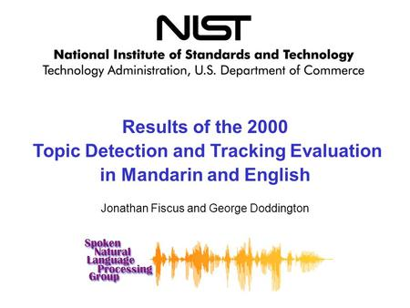 Results of the 2000 Topic Detection and Tracking Evaluation in Mandarin and English Jonathan Fiscus and George Doddington.
